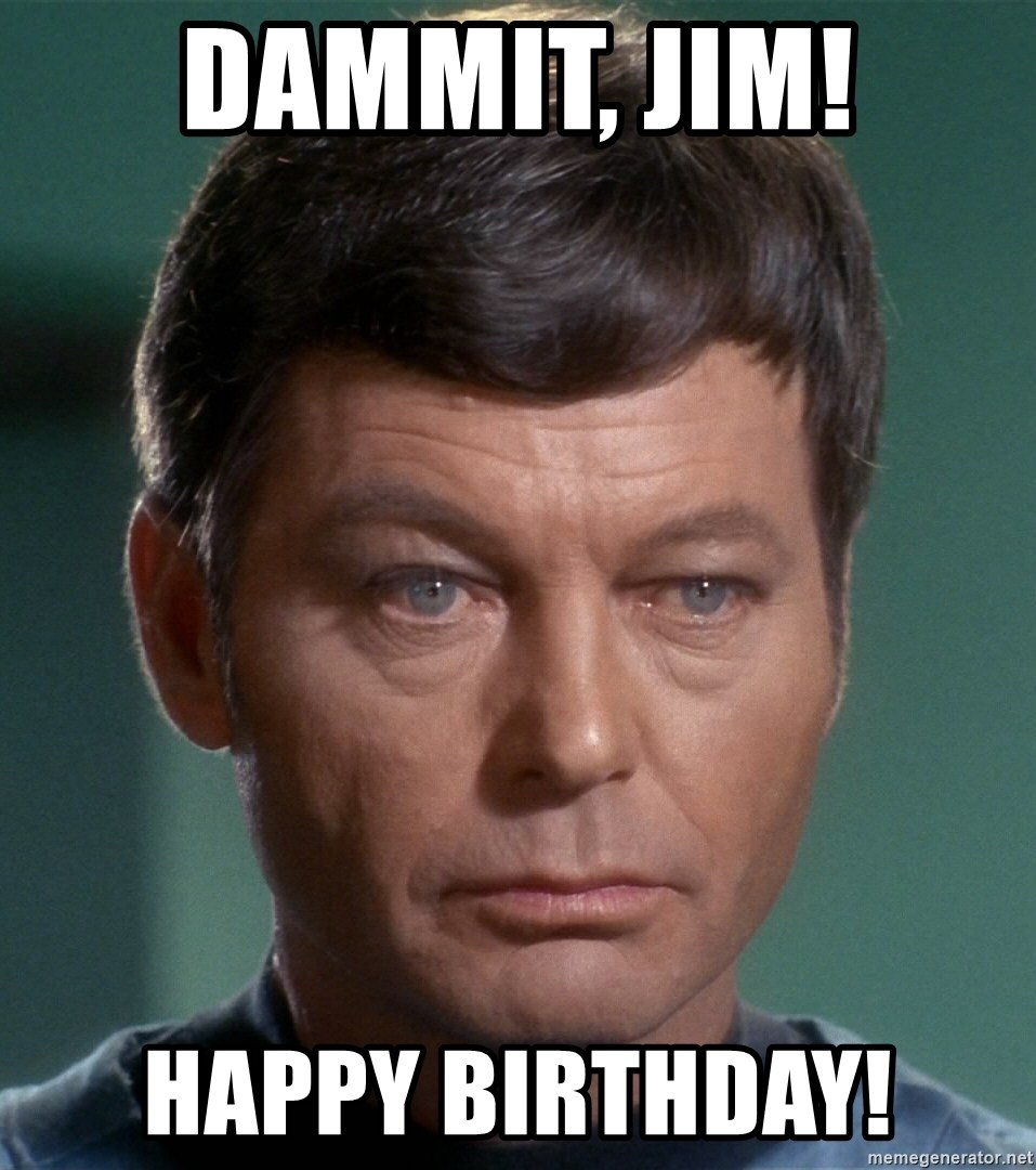 happy birthday jim meme Dammit, Jim! Happy Birthday!   Dr. McCoy | Meme Generator happy birthday jim meme