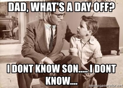 Racist Father - Dad, What's a day off? I dont know son..... I dont know....