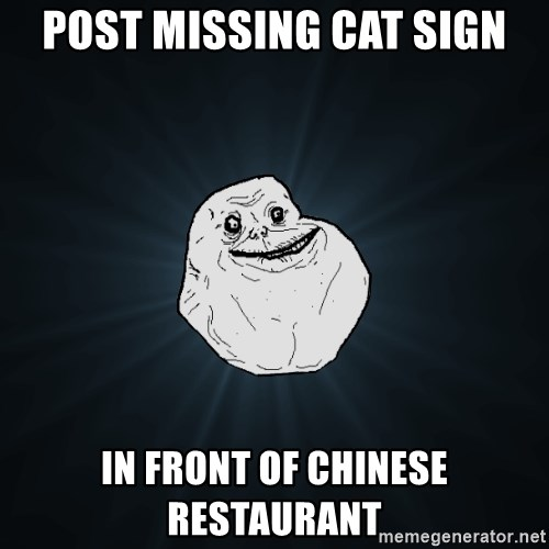 post missing cat sign in front of Chinese restaurant - Forever Alone