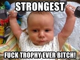Workout baby - Strongest  Fuck trophy ever bitch!