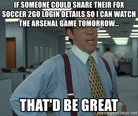 If someone could share their fox soccer 2go login details so