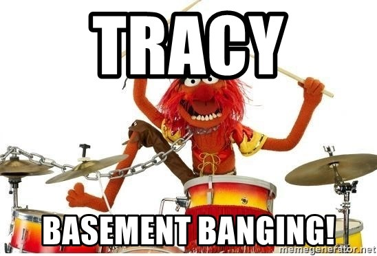 animal drums - Tracy  basement banging!