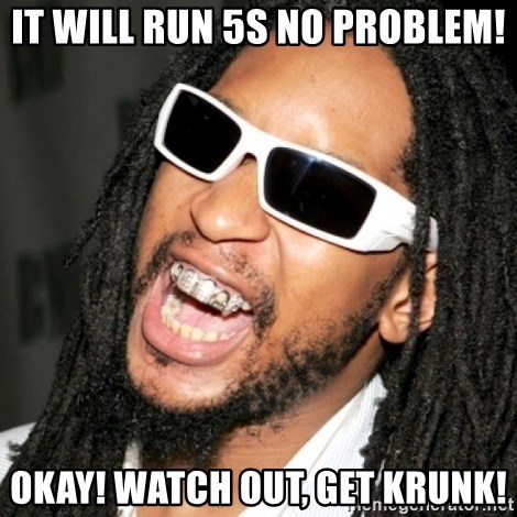 It Will Run 5s No Problem Okay Watch Out Get Krunk Lil Jon