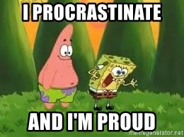 Ugly and i'm proud! - I procrastinate  and I'm proud