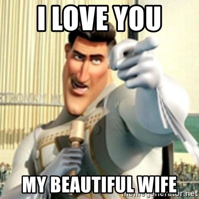 i love you my beautiful wife and i love you random citizen meme generator