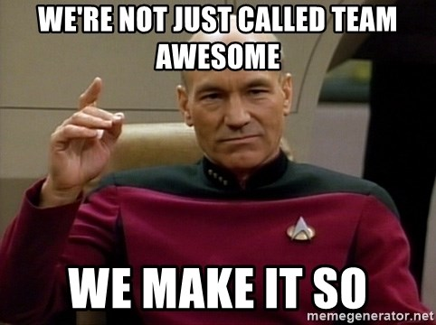 star trek fetch it now - We're not just called Team Awesome We make it so