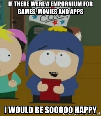 If There Were A Empornium For Games Movies And Apps I Would Be Sooooo Happy I Would Be So Happy Craig