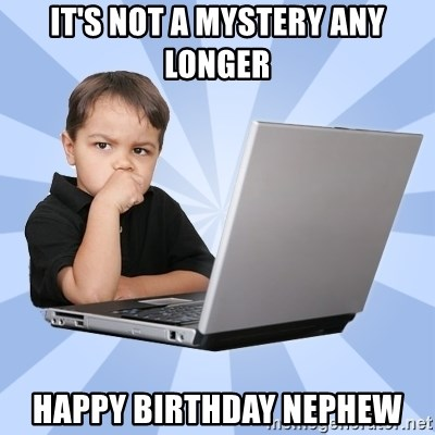 Programmers son - It's not a mystery any longer Happy Birthday Nephew