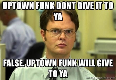 False guy - UPTOWN FUNK DONT GIVE IT TO YA FALSE. UPTOWN FUNK WILL GIVE TO YA