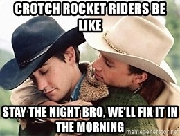Brokeback Mountain Bike - crotch rocket riders be like stay the night bro, we'll fix it in the morning