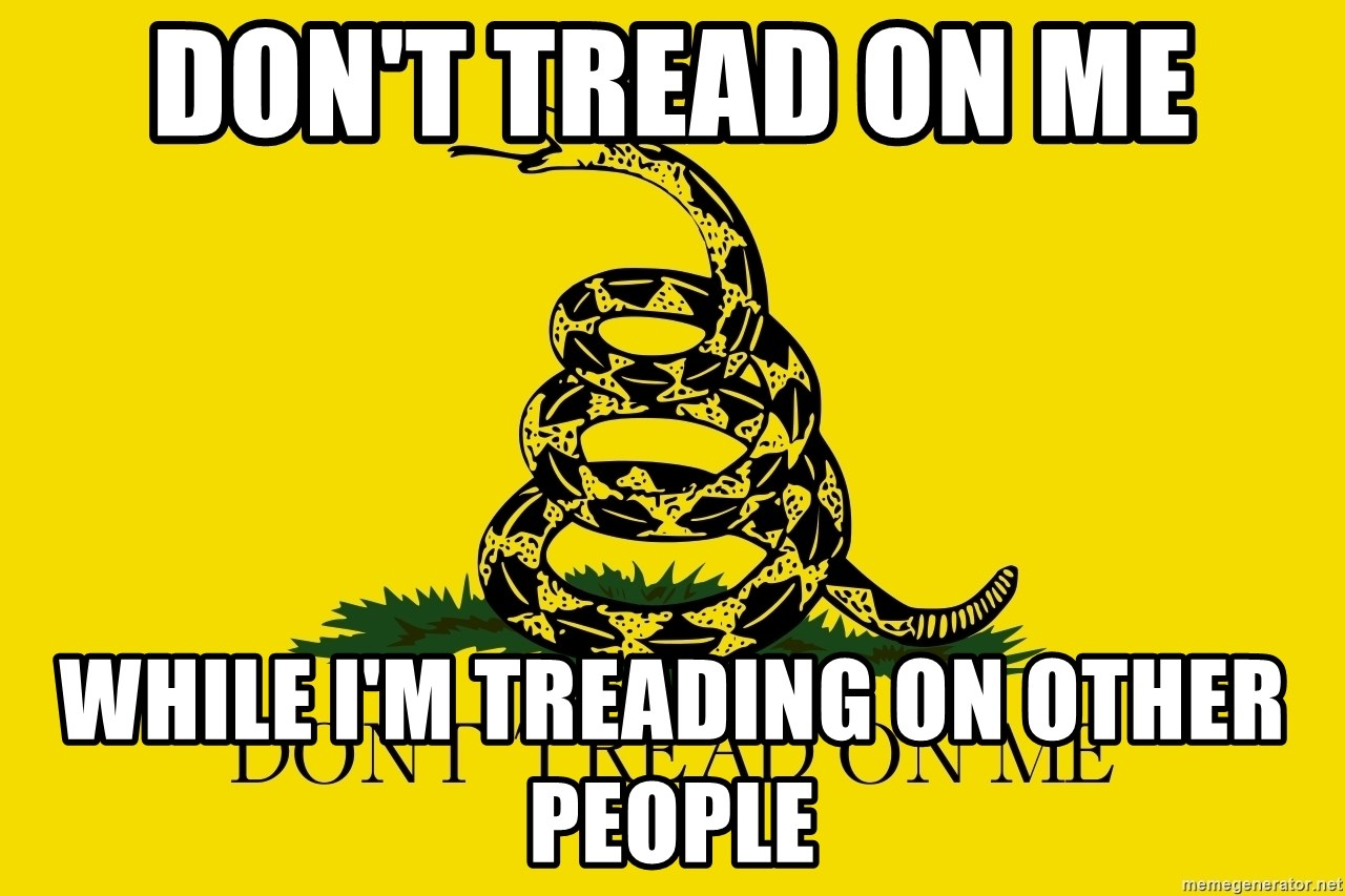 Don't tread on me - Don't tread on me While I'm treading on other people