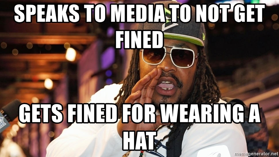 marshawn lynch - im just  - Speaks to media to not get fined Gets fined for wearing a hat