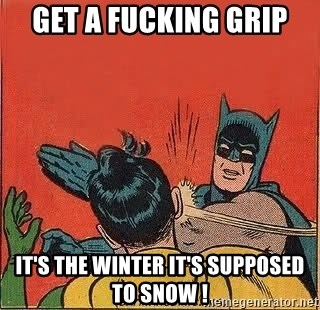 batman slap robin - Get a fucking grip It's the winter it's supposed to snow !
