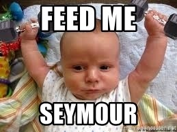Workout baby - Feed me Seymour