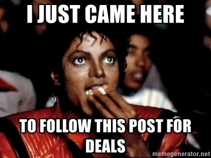 I JUST CAME HERE TO - I just came here to follow this post for deals