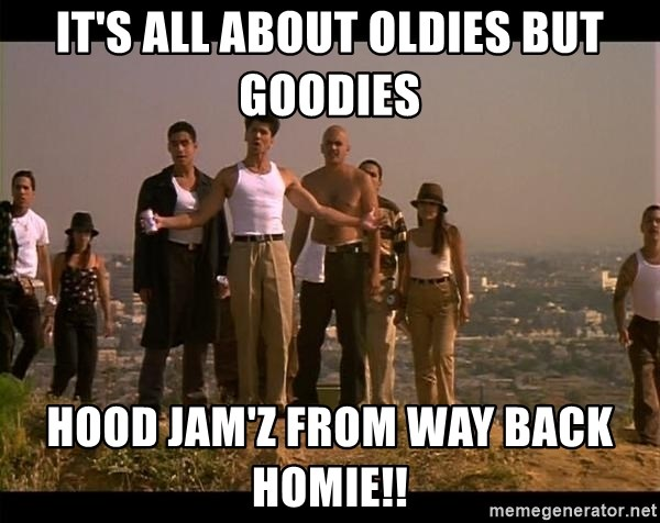 It's All About Oldies But Goodies Hood Jam'z From Way Back