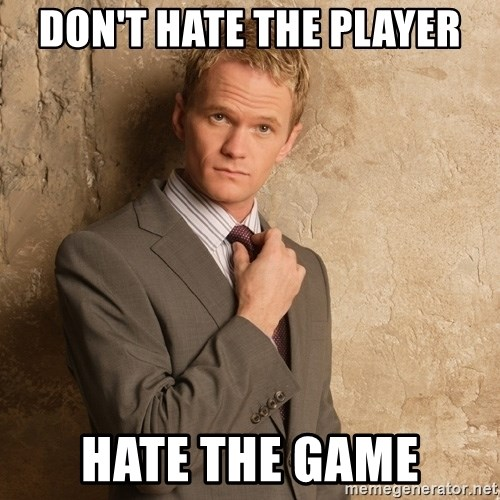 Barney Stinson - Don't hate the player Hate the game