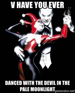 V Have You Ever Danced With The Devil In The Pale Moonlight Harley