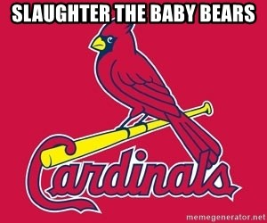 st. louis Cardinals - Slaughter the baby bears