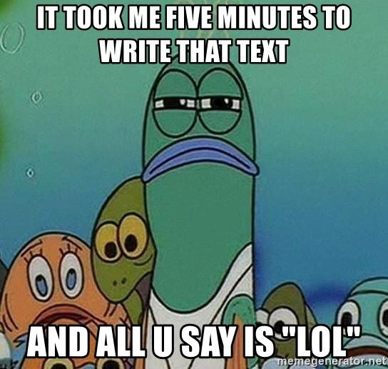 """Serious Fish Spongebob - It took me five minutes to write that text and all u say is """"lol"""""""