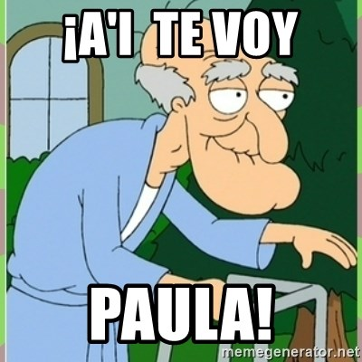 Herbert from family guy - ¡A'I  TE VOY PAULA!