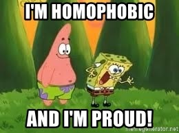 Ugly and i'm proud! - I'm homophobic  And I'm proud!