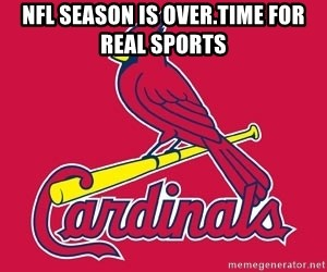 st. louis Cardinals - NFL season is over.Time for real sports