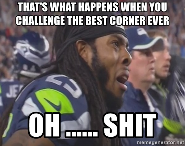 Richard Sherman Sad - That's what happens when you challenge the best corner ever Oh ...... Shit
