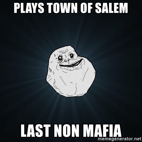 Forever Alone - Plays town of salem last non mafia