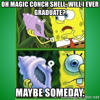 Oh Magic Conch Shell Will I Ever Graduate Maybe Someday All