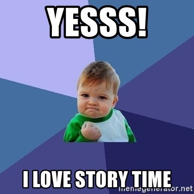 Success Kid - yesss! I love story time