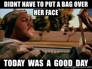 Didnt Have To Put A Bag Over Her Face Today Was A Good Day It Was