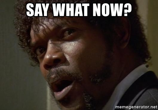 Angry Samuel L Jackson - SAY WHAT NOW?