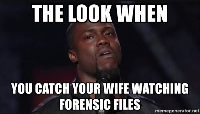 The Look When You Catch Your Wife Watching Forensic Files Kevin Hart Face Meme Generator