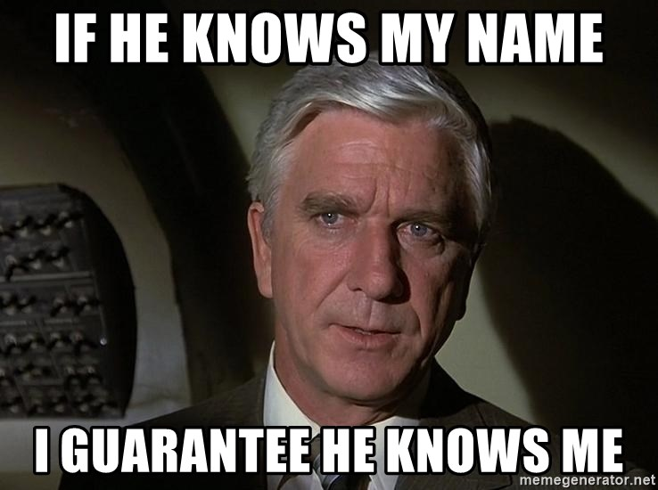Leslie Nielsen Shirley - If he knows my name  I guarantee he knows me