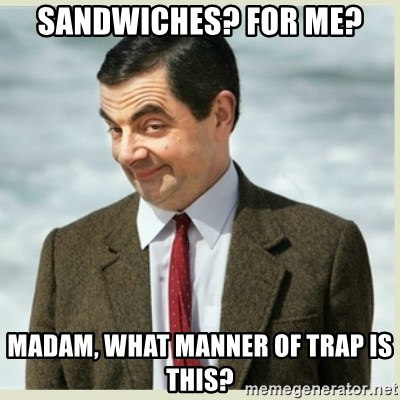 MR bean - sandwiches? for me? madam, what manner of trap is this?