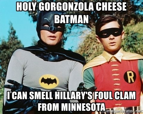 Holy Gorgonzola Cheese Batman I Can Smell Hillarys Foul Clam From