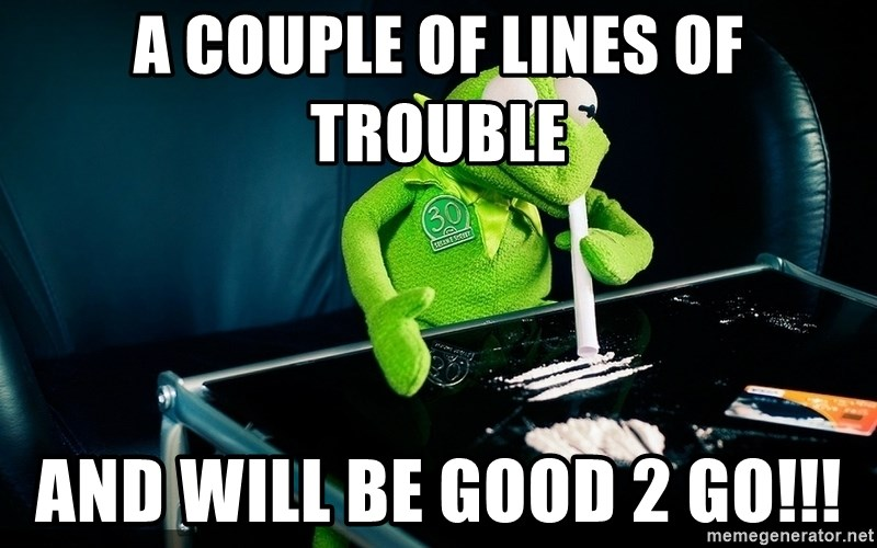 cocaine kermit - A couple of lines of trouble And will be good 2 go!!!