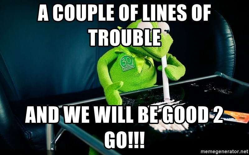 cocaine kermit - A couple of lines of trouble And we will be good 2 go!!!