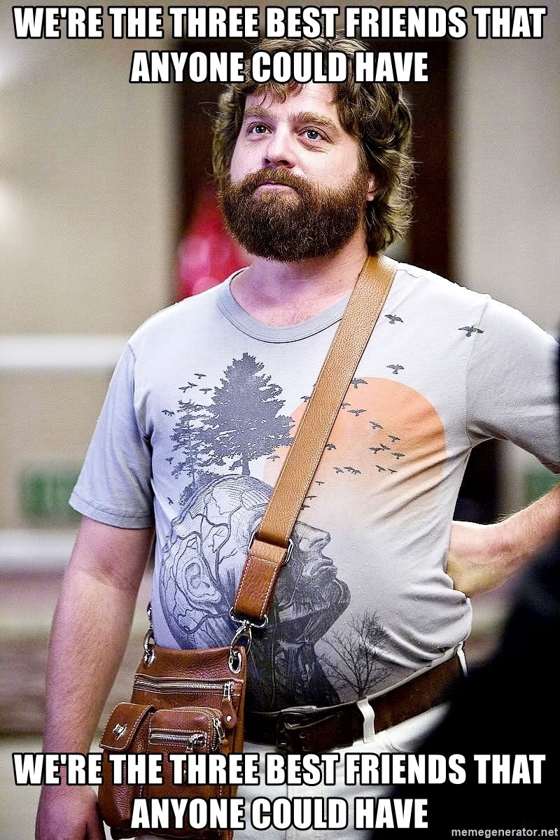 Zach Galifianakis Man Purse - We're the three best friends that anyone could have We're the three best friends that anyone could have