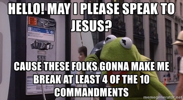 kermit-phone - Hello! May I please speak to Jesus? Cause these folks gonna make me break at least 4 of the 10 commandments