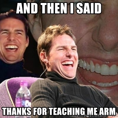 Tom Cruise laugh - AND THEN I SAID THANKS FOR TEACHING ME ARM