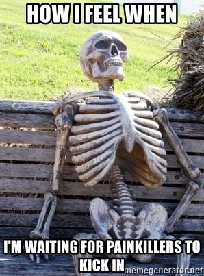 Waiting Skeleton - How I feel when  I'm waiting for painkillers to kick in
