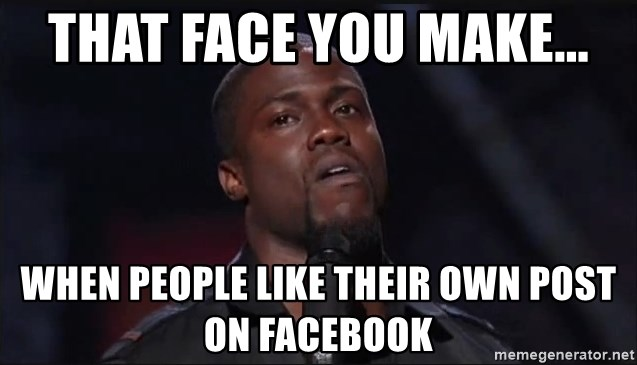 That Face You Make When People Like Their Own Post On Facebook Kevin Hart Face Meme Generator