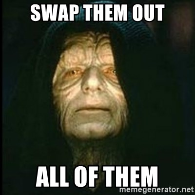 Darth Sidious - Swap them out All of them
