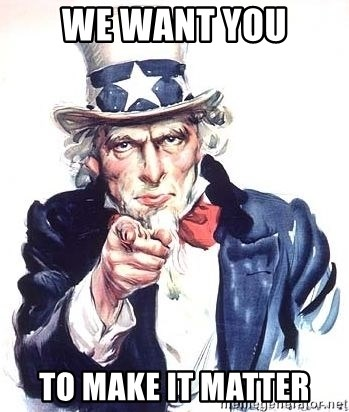 Uncle Sam - We want you To make it matter