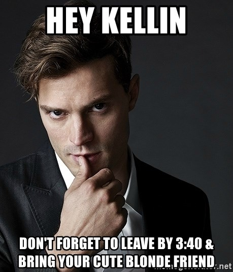 Christian Grey Jamie Dornan - Hey Kellin Don't forget to leave by 3:40 & bring your cute blonde friend