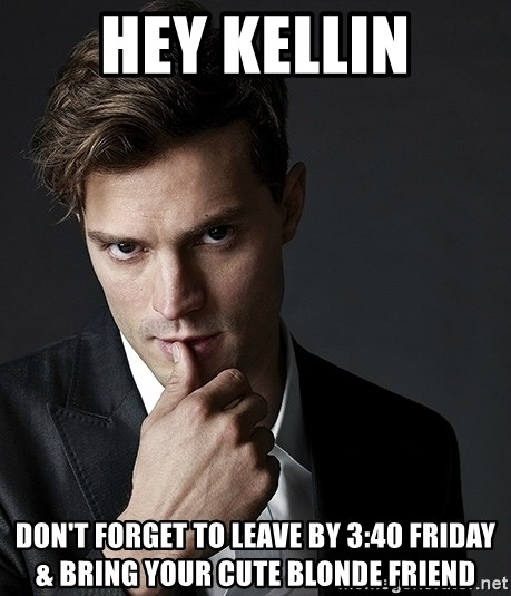 Christian Grey Jamie Dornan - Hey Kellin Don't forget to leave by 3:40 Friday & bring your cute blonde friend