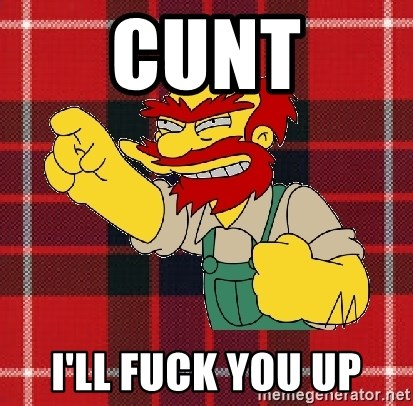 Angry Scotsman - Cunt I'll fuck you up