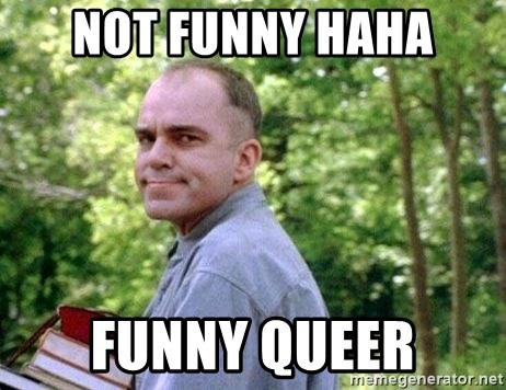 Haha Not Funny Meme : Not funny haha funny queer slingblade carl meme generator